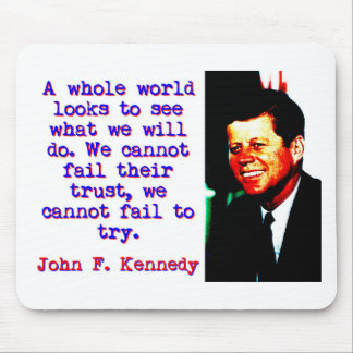 A Whole World Looks - John Kennedy Mouse Pad