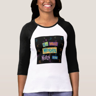 A Wild Wacky Wonderful Woman Is HERE T-Shirt