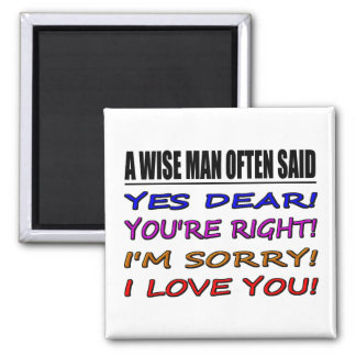 A Wise Man Often Said Yes Dear ... I Love You Magnet