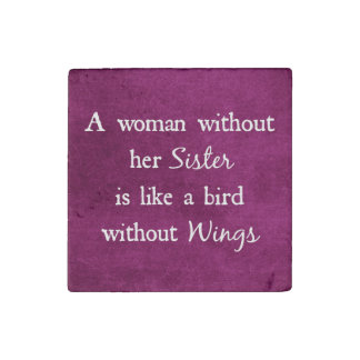 A woman without her Sister Quote Stone Magnet