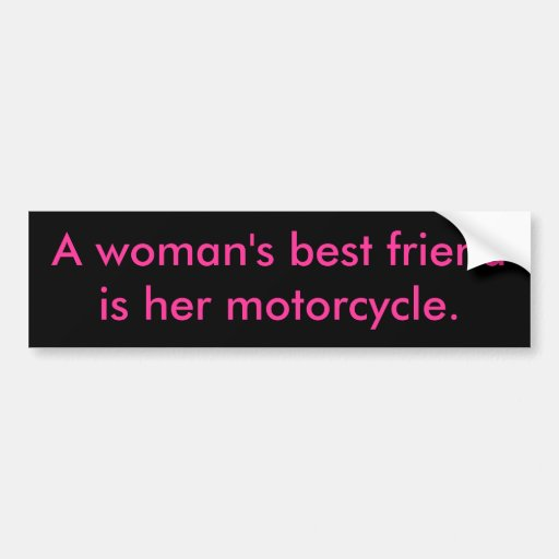 A woman's best friendis her motorcycle. bumper stickers