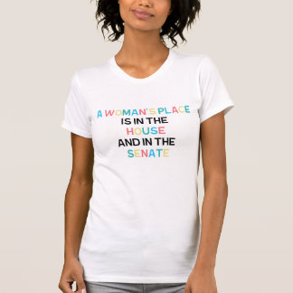 A Woman's Place is in the House and in the Senate Tee Shirt