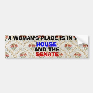 A Woman's Place is in the House and the Senate Bumper Sticker
