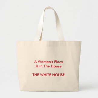 A Woman's Place Is In The House THE WHITE HOUSE Large Tote Bag