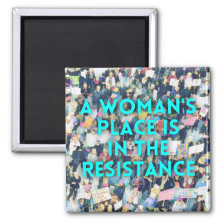 A woman's place is in the resistance! magnet