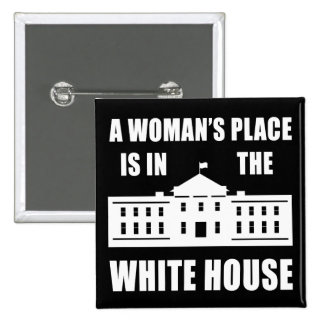 """""""A WOMAN'S PLACE IS IN THE WHITE HOUSE"""" 15 CM SQUARE BADGE"""