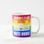 """A WOMAN'S PLACE IS IN THE WHITE HOUSE"" BASIC WHITE MUG"