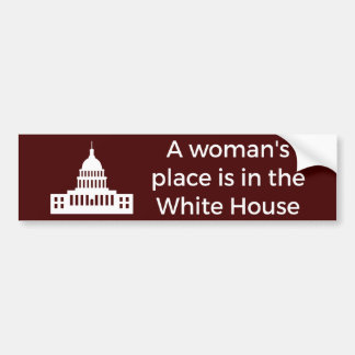 A Woman's Place Is in the White House Bumper Sticker