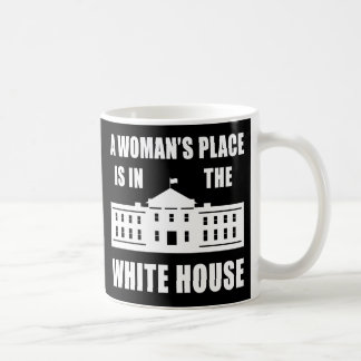 """A WOMAN'S PLACE IS IN THE WHITE HOUSE"" COFFEE MUG"