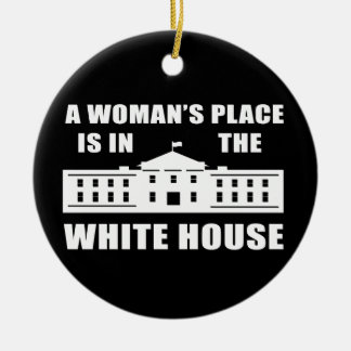 """A WOMAN'S PLACE IS IN THE WHITE HOUSE"" ROUND CERAMIC DECORATION"