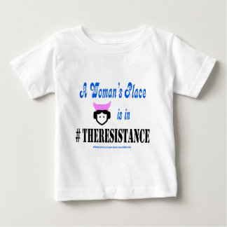 A Woman's Place is in #TheResistance Baby T-Shirt