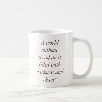 A world without chocolate is filled with darkne... basic white mug