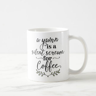 A Yawn Is A Silent Scream For Coffee Coffee Mug