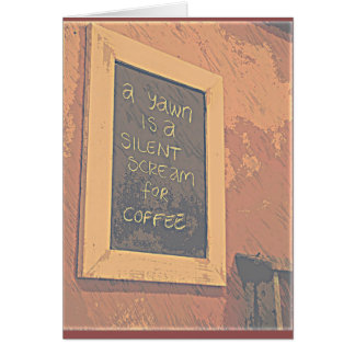 A yawn is a silent scream for coffee greeting card