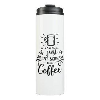 A Yawn is Just a Silent Scream for Coffee Thermal Tumbler