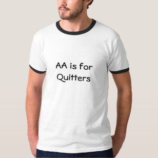 AA is for Quitters Tee Shirt