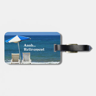Aaah...Retirement, Relaxing at the Beach Luggage Tag