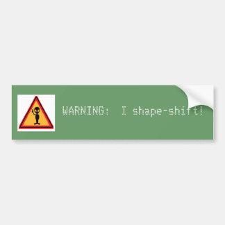 aalien, WARNING:  I shape-shift! Car Bumper Sticker
