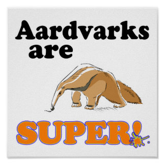 aardvarks are super poster