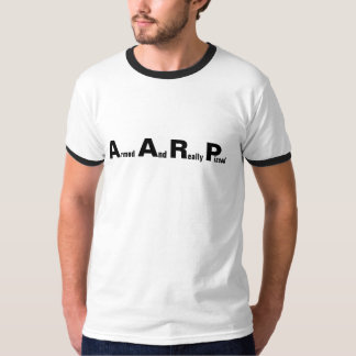 AARP Means Armed And Really Pissed Funny Seniors Tee Shirts