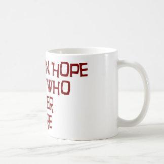 Abandon Hope All Ye Who Enter Here Coffee Mug