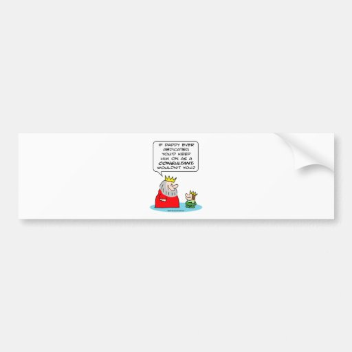 abdicate king prince consultant keep bumper stickers