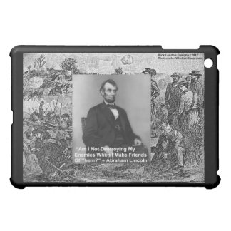 """Abe Lincoln """"Destroy Enemies"""" Wisdom Quote Gifts Cover For The iPad Mini"""