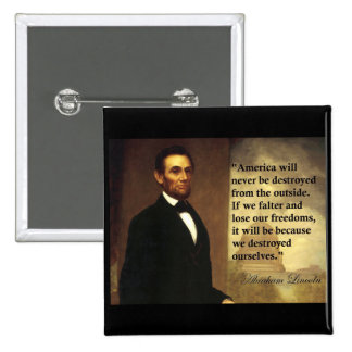 Abe Lincoln Quote America will never be Button