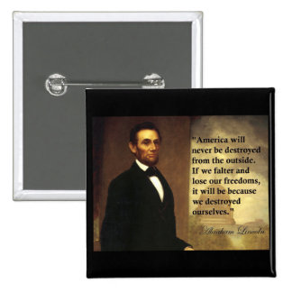 Abe Lincoln Quote America will never be Pin