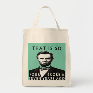 Abe Lincoln That Is So Four Score & Seven Years Ag Grocery Tote Bag