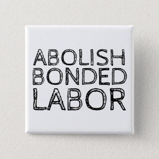 ABOLISH BONDED LABOR 15 CM SQUARE BADGE
