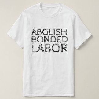 ABOLISH BONDED LABOR T-Shirt