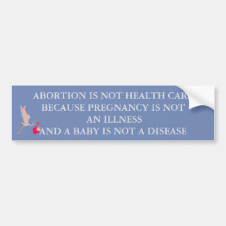 ABORTION IS NOT HEALTH CARE BUMPER STICKER