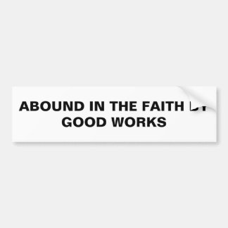 """Abound In The Faith By Good Works"" Bumper Sticker"