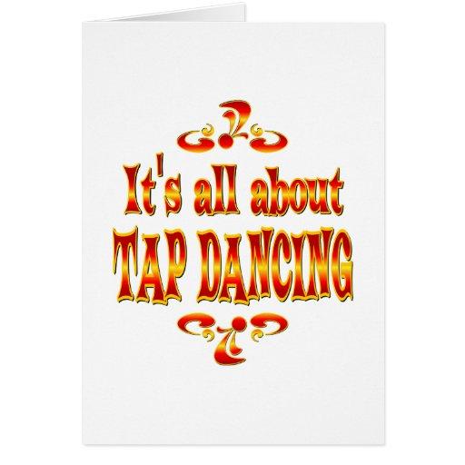 ABOUT TAP DANCING GREETING CARD