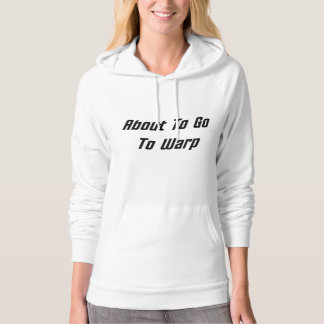 About To Go To Warp (black text) Hoodie