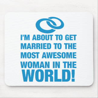 About to marry the most awesome woman in the world mouse pad