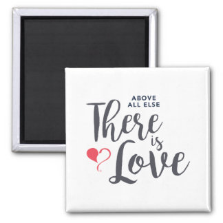 Above All There is Love Square Magnet