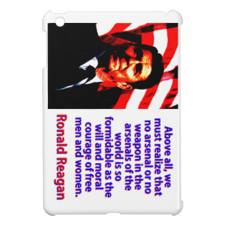 Above All We Must Realize - Ronald Reagan iPad Mini Cases