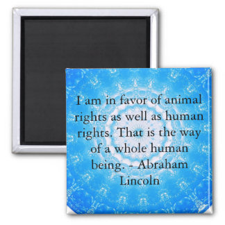 Abraham Lincoln  Animal Rights Quote Square Magnet