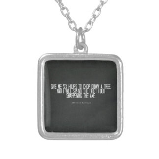 Abraham Lincoln chop down a tree quote Pendants