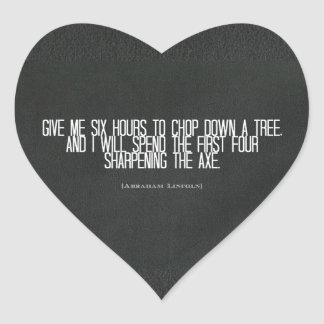 Abraham Lincoln chop down a tree quote Heart Sticker