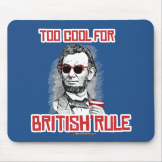 Abraham Lincoln is Too Cool for British Rule Mouse Pad