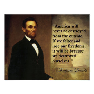 """Abraham Lincoln Quote """"America will never be..."""" Poster"""