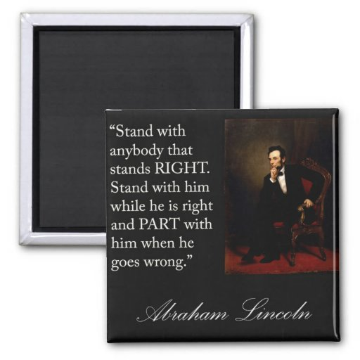 """Abraham Lincoln Quote """"Stand with anybody..."""" Fridge Magnet"""