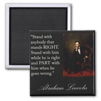 """Abraham Lincoln Quote """"Stand with anybody..."""" Square Magnet"""