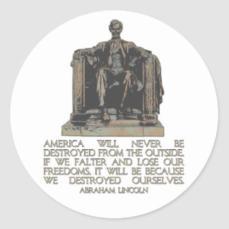 Abraham Lincoln Quote: We Destroyed Ourselves Classic Round Sticker