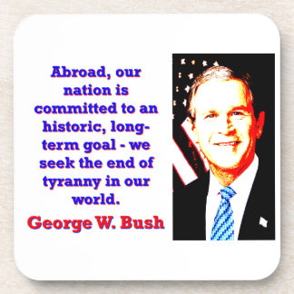Abroad Our Nation Is Committed - G W Bush Coaster