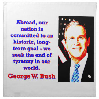 Abroad Our Nation Is Committed - G W Bush Napkin
