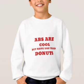 Abs are Cool but have you tried Donuts Sweatshirt